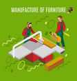 manufacture of furniture isometric vector image vector image