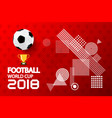 modern football world cup 2018 creative layout vector image vector image