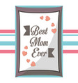 postcard best mom ever decoration vector image