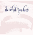 do what you love - hand lettering text about life vector image