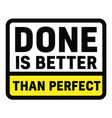 done is better than perfect vector image