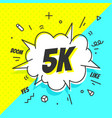 5k followers speech bubble banner speech bubble vector image vector image