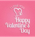 i love you happy valentines day card vector image