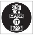 Typographic Poster Design Start Now Make it Happen vector image