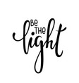 be the light inspirational and motivational vector image vector image