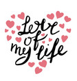 love of my life hand drawn lettering vector image vector image