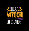 head witch in charge - halloween t shirts design vector image vector image