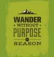 wander without purpose or reason mountain hike vector image vector image