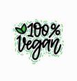 100 per cent vegan hand-written lettering vector image