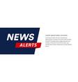 news alerts banner breaking headline vector image