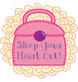 Shop Your Heart Out vector image vector image