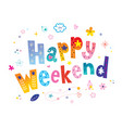 happy weekend card vector image