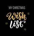 my christmas wish list ink hand lettering phrase vector image vector image