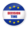 decision time pin button vector image vector image