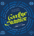 Goodbye Summer - the last party of this season vector image vector image