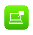 laptop with bubble speech icon digital green vector image