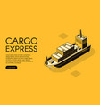 cargo delivery ship isometric vector image vector image