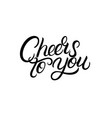 cheers to you hand written lettering vector image vector image