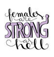 females are strong as hell vector image vector image