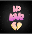 no love lettering with broken heart icon isolated vector image