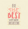 be the best version of you fun color quotes vector image vector image