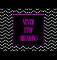 never stop dreaming the inscription in the frame vector image