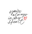 you are always in my heart brush lettering vector image
