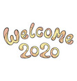 modern funny lettering welcome 2020 hand color vector image