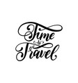 time to travel handwritten motivational phrase vector image