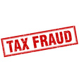 tax fraud red square grunge stamp on white vector image vector image