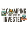 time camping isn t spent it s invested design for vector image