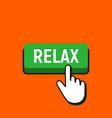 hand mouse cursor clicks the relax button vector image