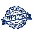 part of our dna stamp sign seal vector image vector image
