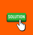 hand mouse cursor clicks the solution button vector image