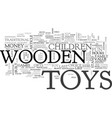 wooden toys are the perfect toys text word cloud vector image vector image