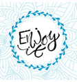 enjoy it inspirational calligraphy modern print vector image vector image