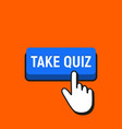 hand mouse cursor clicks the take quiz vector image