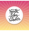 youth likes to wonder inspirational calligraphy vector image vector image