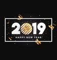 happy new year 2019 - banner with frame black vector image