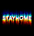 stay home - glitch text for self-quarantine times vector image vector image