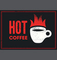 hot coffee typographical vintage grunge poster vector image vector image