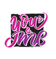 you and me writing - valentine lettering text vector image vector image