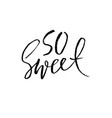 so sweet hand drawn dry brush lettering ink vector image vector image
