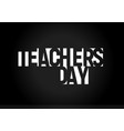 happy teachers day text education holiday vector image vector image