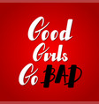 good girls go bad lettering vector image vector image