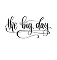 big day - hand lettering inscription to vector image vector image
