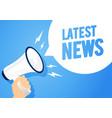 latest news in speech bubble hand holding speaker vector image vector image