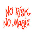 no risk no magic lettering phrase on white vector image vector image