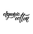 organic cotton minimalistic brush hand lettering vector image vector image