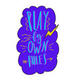 play by your own rules lettering vector image